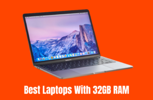 Best Laptops With 32GB RAM