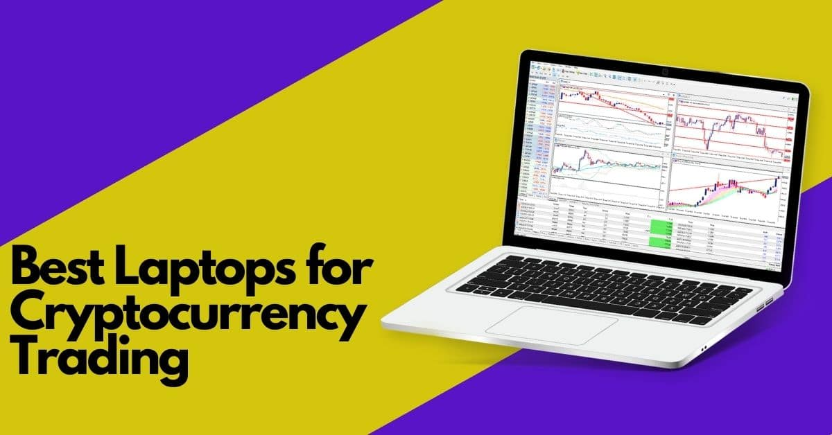 6 Best Laptops for Cryptocurrency Trading in 2021