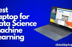 Best Laptop for Data Science Machine Learning
