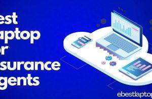 Best Laptop for Insurance Agents