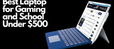 Best Laptop For Gaming And School Under $500